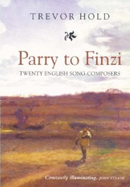 Parry to Finzi: Twenty English Song-Composers by Trevor Hold book cover