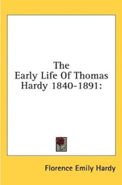 The Early Life of Thomas Hardy 1840-1891 by Florence Emily Hardy book cover